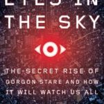 Eyes in the Sky: The Rise of Gorgon Stare and How It Will Watch Us All